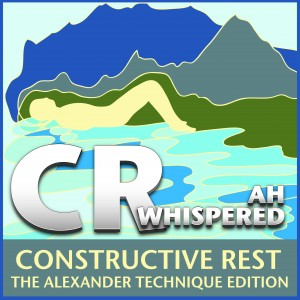CR Constructive Rest: The Alexander Technique Edition - Whispered Ah CD cover art